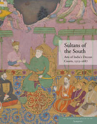 Sultans of the South: Arts of India's Deccan Courts, 1323-1687