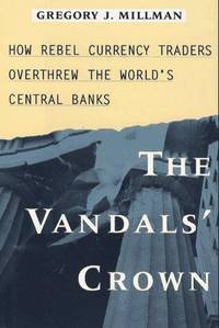The Vandals' Crown: How Rebel Currency Traders overthrew the World's Central Banks