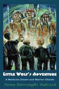 Little Wolf's Adventure: A Medicine Dream and Warrior Ghosts