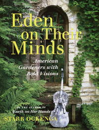 Eden on Their Minds.   American Gardeners with Bold Visions
