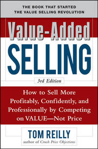 Value-Added Selling:  How to Sell More Profitably, Confidently, and Professionally by Competing...