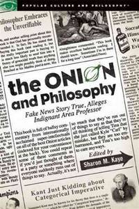 The Onion and Philosophy: Fake News Story True, Alleges Indignant Area Professor (Popular Culture and Philosophy)