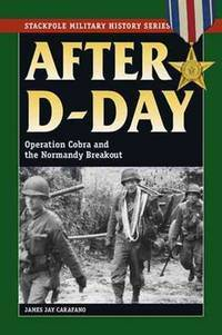 After D-Day: Operation Cobra & the Normandy Breakout.