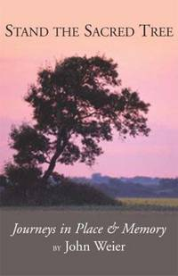 Stand the Sacred Tree: Journeys in Place and Memory
