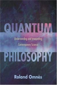 Quantum Philosophy. Understanding and Interpreting Contemporary Science