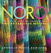 Noro: Meet the Man Behind the Legendary Yarn*Knit 40 Fabulous Designs
