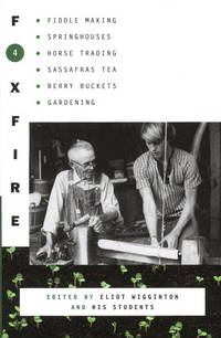 Foxfire 4: Fiddle Making, Spring Houses, Horse Trading, Sassafras Tea, Berry Buckets, Gardening