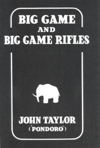 Big Game and Big Game Rifles by  John Taylor - First Edition - 1997 - from Inside the Covers and Biblio.com