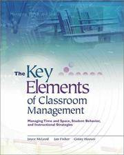 The Key Elements of Classroom Management: Managing Time and Space, Student Behavior, and...