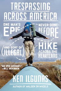 Trespassing Across America: One Man's Epic, Never-Done-Before (and Sort of Illegal) Hike Across...