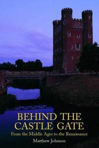 Behind the Castle Gate: From the Middle Ages to the Renaissance by Matthew Johnson - Hardcover - 2002-07-26 - from Ergodebooks and Biblio.com
