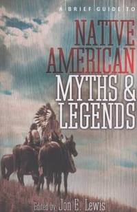 A Brief Guide to Native American Myths and Legends (Brief Histories)