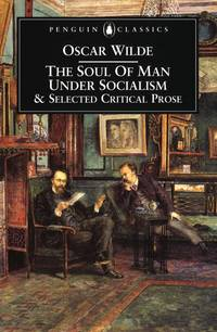 The Soul of Man Under Socialism and Selected Critical Prose (Penguin Classics) by Oscar Wilde - Paperback - 2001-02-03 - from Books Express and Biblio.com