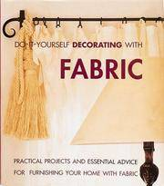 Do-It-Yourself Decorating With Fabric: Practical Projects and Essential Advice for Furnishing Your Home With Fabric