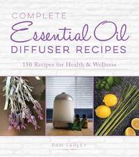 Complete Essential Oil Diffuser Recipes: Over 150 Recipes for Health and Wellness
