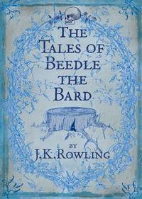 The Tales of Beedle the Bard. Translated from the Original Runes By Hermione Granger by  J. K Rowling - First Edition, First Impression - 2008 - from Lazarus Books Limited (SKU: 014898)