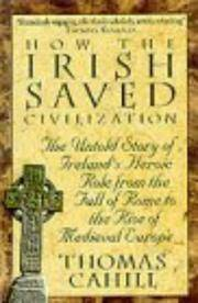 image of How the Irish Saved Civilization: The Untold Story of Irelands Heroic Role from the Fall of Rome to the Rise of Medieval Europe