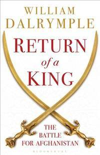 Return of a King. The Battle for Afghanistan