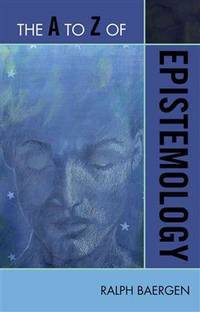 The A to Z of epistemology. (reprint, 2006) (A to Z guide series; no.160)
