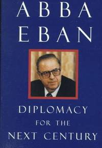 DIPLOMACY FOR THE NEXT CENTURY by  Abba Eban - First Edition, First Printing 1st Printing - 1998 - from Joe Staats, Bookseller (SKU: 9227)