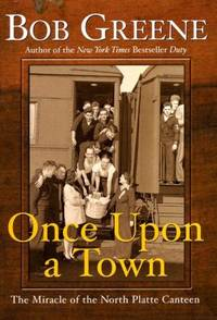 Once upon a Town: The Miracle of the North Platte Canteen by Bob Greene - Paperback - Lrg - 2002-06-04 - from Ergodebooks and Biblio.com