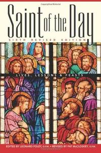 Saint of the Day: Lives, Lessons & Feasts (Sixth Revised Edition)
