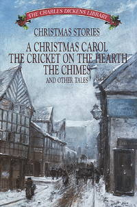 image of Christmas Stories: A Christmas Carol, the Cricket, the Chimes, on the Hearth and Other Tales