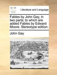 Fables By John Gay, In Two Parts