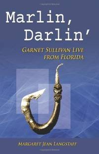 MARLIN, DARLIN': GARNET SULLIVAN LIVE FROM FLORIDA by  Margaret Jean Langstaff - Paperback - 2010 - from David H. Gerber Books (SKU: 016421)