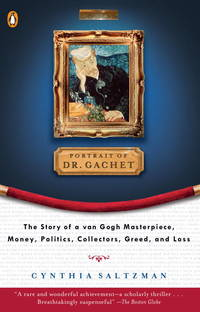 Portrait of Dr. Gachet: The Story of a Van Gogh Masterpiece, Money, Politics, Collectors, Greed,...