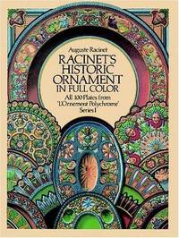 "Racinet's Historic Ornament in Full Color : All 100 Plates from  ""L'Ornement Polychrome"" Series I"