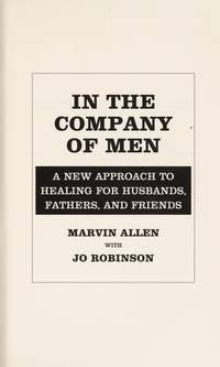 In the Company of Men: a New Approach to Healing for Husbands, Fathers, and Friends