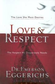 Love & Respect  The Love She Most Desires; The Respect He Desperately Needs