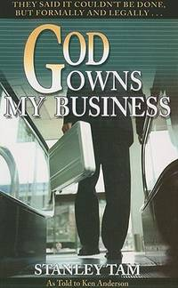 God Owns My Business: They Said It Couldn't Be Done, But Formally and Legally... Tam, Stanley...