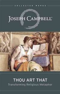 Thou Art That: Transforming Religious Metaphor (The Collected Works of Joseph Campbell) by  Joseph Campbell - Paperback - from Cloud 9 Books and Biblio.com