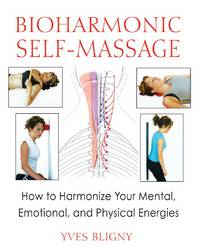 Bioharmonic Self-Massage How to Harmonize Your Mental Emotional and Physical Energies
