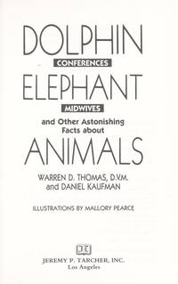 Dolphin Conferences, Elephant Midwives, and Other Astonishing Facts About Animals
