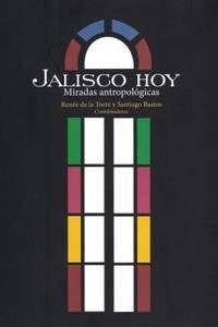Jalisco hoy: Miradas antropológicas