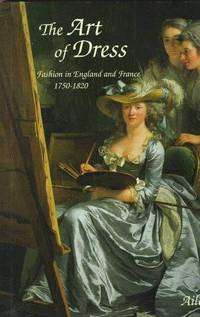 The Art of Dress: Fashion in England and France, 1750-1820