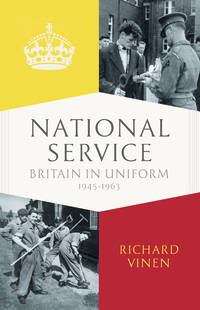 National Service: Conscription in Britain 1945 - 1963