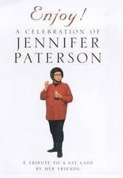 Enjoy! A Celebration of Jennifer Paterson: A Tribute to a Fat Lady by Her Friends