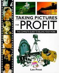 Taking Pictures for Profit: The Complete Guide to Selling Your Work