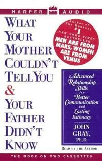 What Your Mother Couldn't Tell You & Your Father Didn't Know: Advanced Relationship Skills for Better Communication and Lasting Intimacy/Cassettes