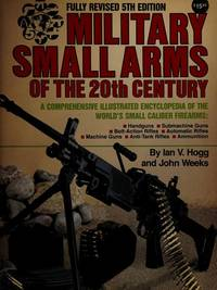 Military small arms of the 20th century: A comprehensive illustrated encyclopedia of the world's...