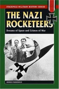 The Nazi Rocketeers: Dreams of Space and Crimes of War (Stackpole Military History)