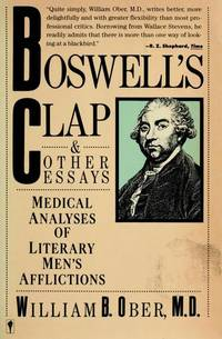 Boswell's Clap and Other Essays: Medical Analyses of Literary Men's Afflictions