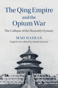 The Qing Empire and the Opium War: The Collapse of the Heavenly Dynasty (The Cambridge China...