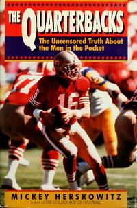 The Quarterbacks: The Uncensored Truth About the Men in the Pocket