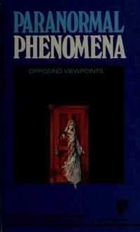 Paranormal Phenomena: Opposing Viewpoints.