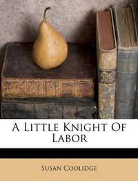 A Little Knight Of Labor